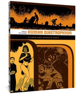 Human Diastrophism: The Second Volume of ''Palomar'' Stories from Love & Rockets