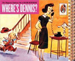 Where's Dennis?: The Magazine Cartoon Art of Hank Ketcham