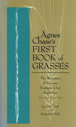 Agnes Chase's First Book of Grasses: The Structure of Grasses Explained for Beginners