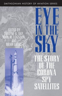 Eye in the Sky: The Story of the Corona Spy Satellites