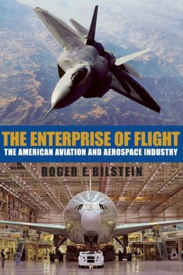 The Enterprise of Flight: The American Aviation and Aerospace Industry