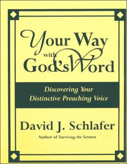 Your Way with God's Word: Discovering Your Distinctive Preaching Voice