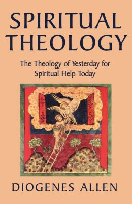 Spiritual Theology: The Theology of Yesterday for Spiritual Help Today
