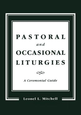 Pastoral and Occasional Liturgies: A Ceremonial Guide
