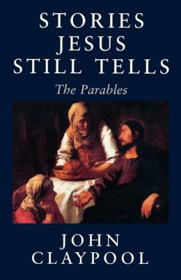 Stories Jesus Still Tells: The Parables