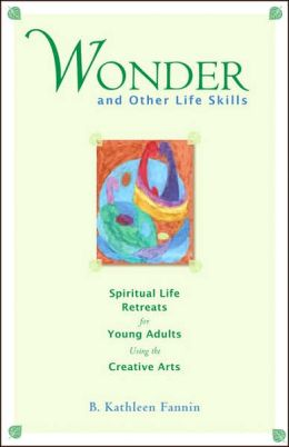 Wonder and Other Life Skills: Spiritual Life Retreats for Young Adults Using the Creative Arts