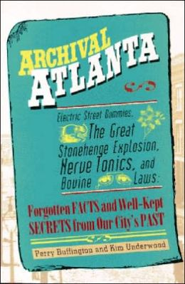 Archival Atlanta: Electric Street Dummies, the Great Stonehenge Explosion, Nerve Tonics, and Bovine Laws: Forgotten Facts and Well-Kept Secrets from Our City's Past