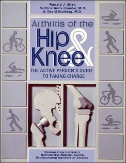 Arthritis of the Hip and Knee: The Active Person's Guide to Taking Charge