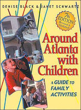 Around Atlanta with Children: A Guide to Family Activities