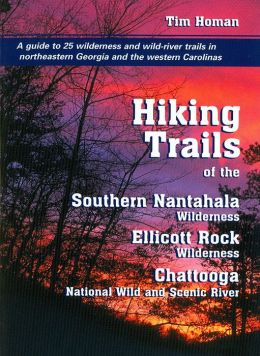 Hiking Trails of the Southern Nantahala Wilderness, the Ellicott Rock Wilderness, and the Chattooga National Wild and Scenic River