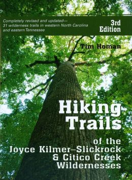 Hiking Trails of the Joyce Kilmer-Slickrock and Citico Creek Wildernesses