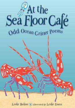 At the Sea Floor Cafe: Odd Ocean Critter Poems