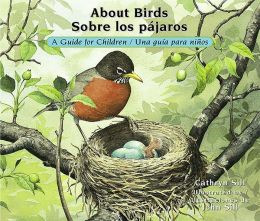 About Birds: A Guide for Children / Sobre los pajaros: Una guia para ninos