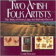 Two Amish Folk Artists: The Story of Henry Lapp and Barbara Ebersol