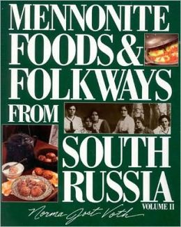 Mennonite Foods and Folkways from South Russia Volume II