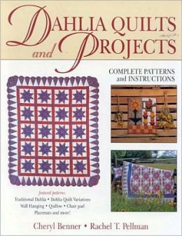Dahlia Quilts and Projects: Complete Patterns and Instructions