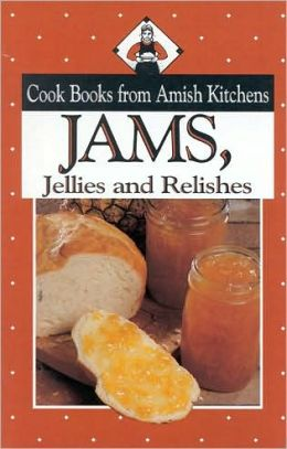 Jams, Jellies, and Relishes: Cook Books from Amish Kitchens