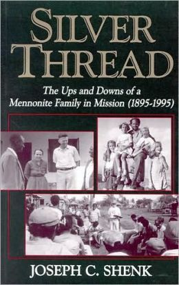Silver Thread: The Ups and Downs of a Mennonite Family in Mission (1895-1995)