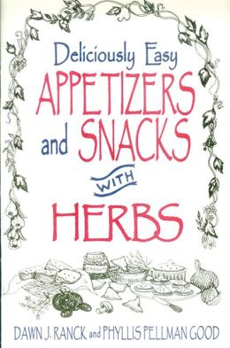 Deliciously Easy Appetizers and Snacks with Herbs