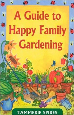 A Guide to Happy Family Gardening: A Little Help to Get Started Gardening with Kids