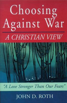 Choosing Against War: A Christian View: A Love Stronger Than Our Fears