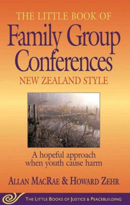 Little Book of Family Group Conferences( The Little Books of Justice & peacebuilding Series) : New Zealand Style