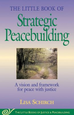 The Little Book of Strategic Peacebuilding (The Little Books of Justice and Peacebuilding Series)