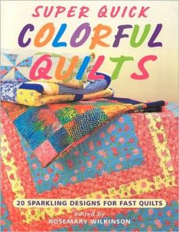 Super Quick Colorful Quilts: 20 Sparkling Designs for Fast Quilts