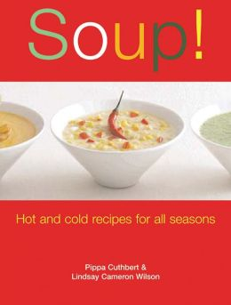 Soup!: Hot and Cold Recipes for All Seasons