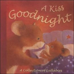 Kiss Goodnight: A Collection of Lullabies