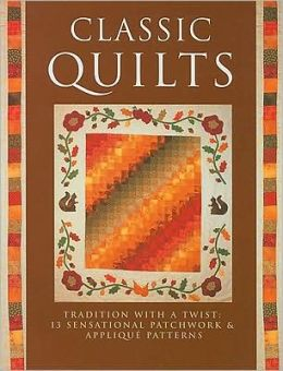 Classic Quilts: Tradition with a Twist - 13 Sensational Patchwork and Appliqué Patterns