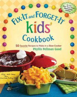 Fix-It and Forget-It Kids' Cookbook 50 Favorite Recipes to Make in a Slow Cooker