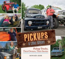 Pick-ups: A Love Story: Pickup Trucks, Their Owners, Their Stories