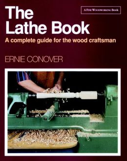 The Lathe Book: A Complete Guide to the Wood Craftsman