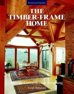 The Timber-Frame Home: Design Construction and Finishing