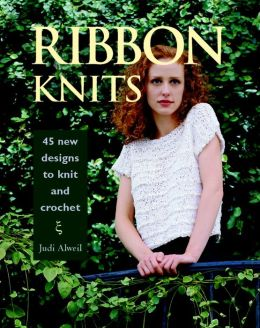Ribbon Knits: 45 New Designs to Knit and Crochet