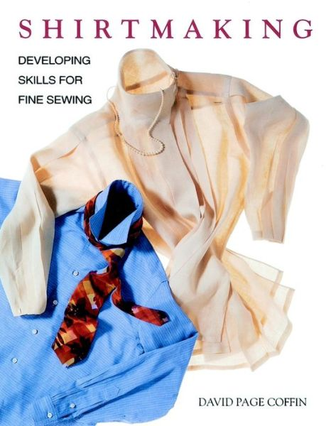 Shirtmaking : Developing Skills for Fine Sewing