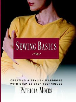 Sewing Basics: Creating a Stylish Wardrobe with Step-by-Step Techniques