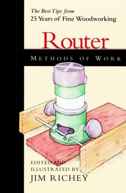 Router Methods of Work: The Best Tips from 25 Years of Fine Woodworking