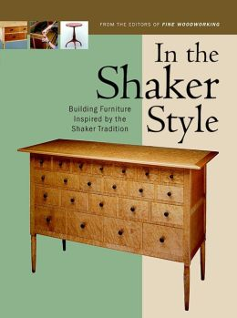 In the Shaker Style: Building Furniture Inspired by the Shaker Tradition