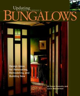 Bungalows: Design Ideas for Renovating, Remodeling, and Building New (Updating Classic America Series)