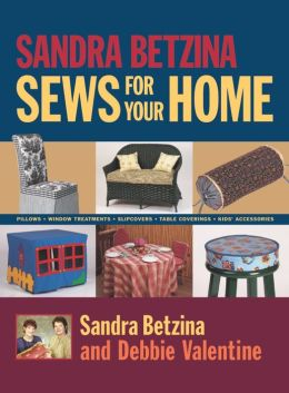 Sandra Betzina Sews for Your Home: Pillows, Window Treatments, Slip Covers, Table Coverings, Kids' Accessories