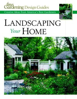 Landscaping Your Home: Creative Ideas from America's Best Gardeners