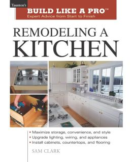 Remodeling a Kitchen (Taunton's Build like a Pro Series)
