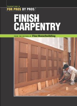 Finish Carpentry (For Pros by Pros Series)