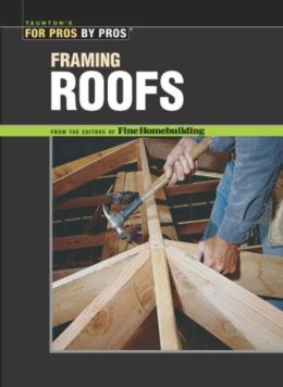 Framing Roofs (For Pros by Pros Series)