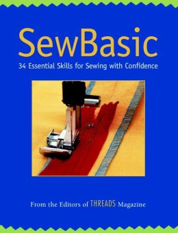 Sew Basic: 34 Essential Skills for Sewing with Confidence