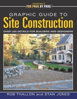 Graphic Guide to Site Construction (For Pros, by Pros Series): Over 325 Details for Builders and Designers
