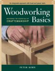 Book Cover Image. Title: Woodworking Basics:  Mastering the Essentials of Craftsmanship: An Integrated Approach with Hand and Power Tools, Author: Peter Korn