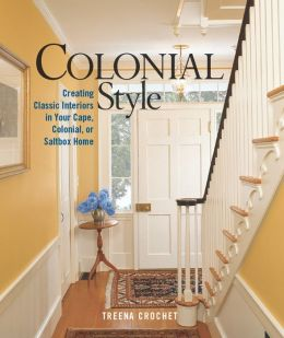 Colonial Style: Creating Classic Interiors in Your Cape, Colonial, or Saltbox Home